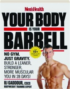 <I>MEN'S HEALTH</I> YOUR BODY IS YOUR BARBELL
