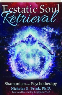 ECSTATIC SOUL RETRIEVAL: Shamanism and Psychotherapy