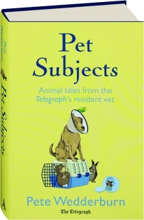 PET SUBJECTS: Animal Tales from the <I>Telegraph's</I> Resident Vet