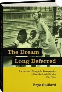 THE DREAM LONG DEFERRED, THIRD EDITION: The Landmark Struggle for Desegregation in Charlotte, North Carolina