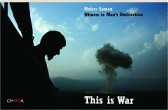 THIS IS WAR: Witness to Man's Destruction