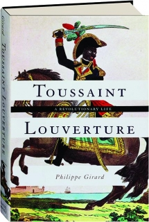 TOUSSAINT LOUVERTURE: A Revolutionary Life