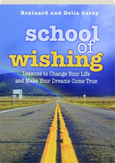 SCHOOL OF WISHING: Lessons to Change Your Life and Make Your Dreams Come True