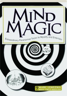 MIND MAGIC: Extraordinary Paranormal Tricks to Mystify and Entertain