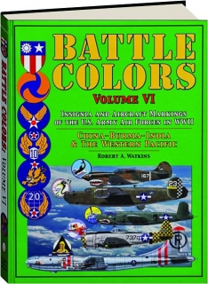 BATTLE COLORS, VOLUME VI: Insignia and Aircraft Markings of the U.S. Army Air Forces in WWII