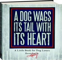 A DOG WAGS ITS TAIL WITH ITS HEART: A Little Book for Dog Lovers