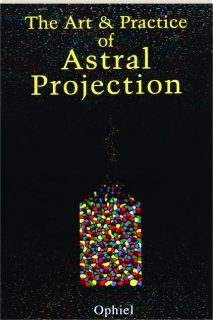 THE ART & PRACTICE OF ASTRAL PROJECTION