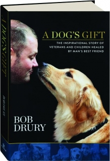 A DOG'S GIFT: The Inspirational Story of Veterans and Children Healed by Man's Best Friend
