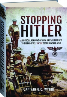 STOPPING HITLER: An Official Account of How Britain Planned to Defend Itself in the Second World War