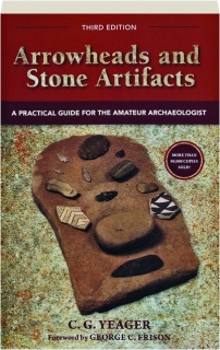 ARROWHEADS AND STONE ARTIFACTS, THIRD EDITION: A Practical Guide for the Amateur Archaeologist