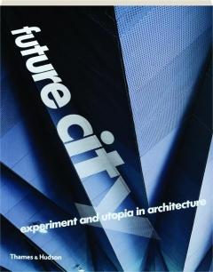FUTURE CITY: Experiment and Utopia in Architecture
