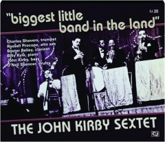 THE JOHN KIRBY SEXTET: Biggest Little Band in the Land