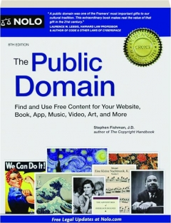 THE PUBLIC DOMAIN, 8TH EDITION: Find and Use Free Content for Your Website, Book, App, Music, Video, Art, and More