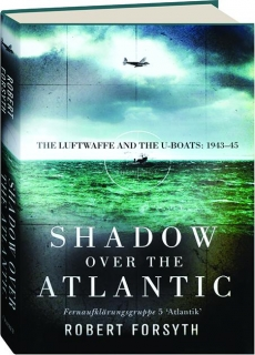 SHADOW OVER THE ATLANTIC: The Luftwaffe and the U-Boats 1943-45