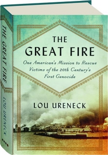 THE GREAT FIRE: One American's Mission to Rescue Victims of the 20th Century's First Genocide
