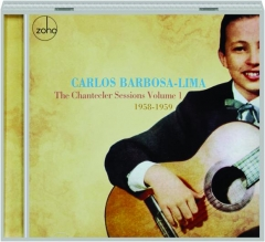 CARLOS BARBOSA-LIMA: The Chantecler Sessions, Volume 1 1958-1959
