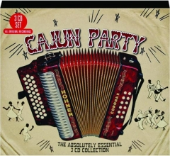 CAJUN PARTY: The Absolutely Essential 3 CD Collection