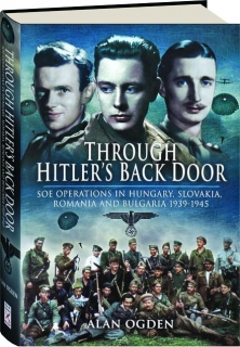 THROUGH HITLER'S BACK DOOR: SOE Operations in Hungary, Slovakia, Romania and Bulgaria 1939-1945