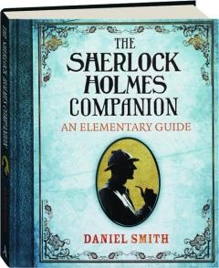 THE SHERLOCK HOLMES COMPANION: An Elementary Guide