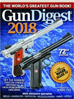 <I>GUN DIGEST</I> 2018, 72ND EDITION: The World's Greatest Gun Book!