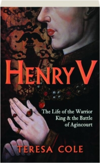 HENRY V: The Life of the Warrior King & the Battle of Agincourt