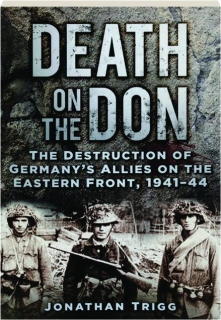 DEATH ON THE DON: The Destruction of Germany's Allies on the Eastern Front, 1941-44