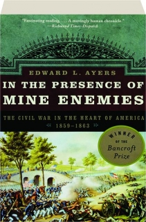 IN THE PRESENCE OF MINE ENEMIES: The Civil War in the Heart of America 1859-1863