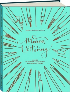 MODERN LETTERING: A Guide to Modern Calligraphy and Hand Lettering