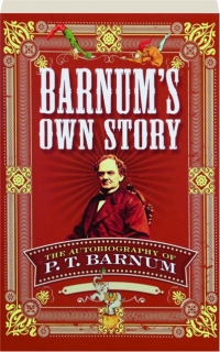 BARNUM'S OWN STORY: The Autobiography of P.T. Barnum