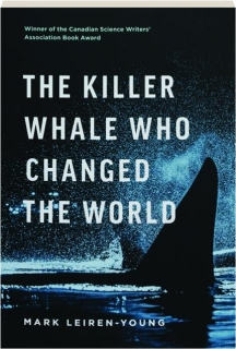 THE KILLER WHALE WHO CHANGED THE WORLD