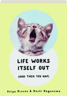 LIFE WORKS ITSELF OUT: And Then You Nap