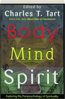 BODY, MIND, SPIRIT: Exploring the Parapsychology of Spirituality