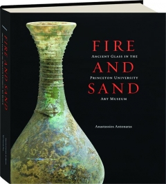 FIRE AND SAND: Ancient Glass in the Princeton University Art Museum