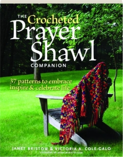 THE CROCHETED PRAYER SHAWL COMPANION: 37 Patterns to Embrace, Inspire & Celebrate Life