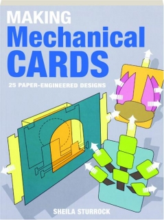 MAKING MECHANICAL CARDS: 25 Paper-Engineered Designs