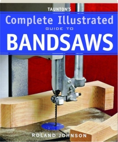 TAUNTON'S COMPLETE ILLUSTRATED GUIDE TO BANDSAWS