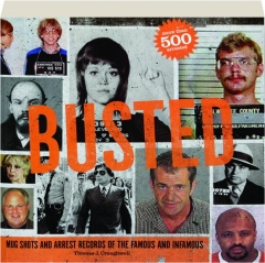 BUSTED: Mug Shots and Arrest Records of the Famous and Infamous