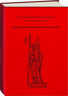 THE LATE MEDIEVAL POPE PROPHECIES: The Genus Nequam Group