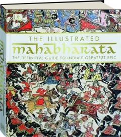 THE ILLUSTRATED MAHABHARATA: A Definitive Guide to India's Greatest Epic