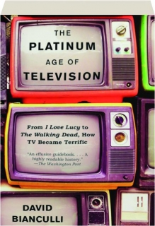 THE PLATINUM AGE OF TELEVISION: From <I>I Love Lucy</I> to <I>The Walking Dead,</I> How TV Became Terrific