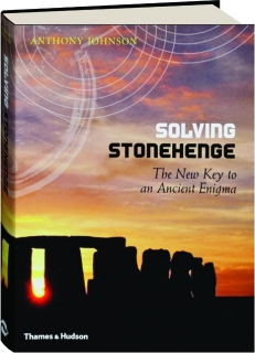 SOLVING STONEHENGE: The New Key to an Ancient Enigma