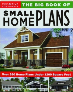 THE BIG BOOK OF SMALL HOME PLANS: Over 360 Home Plans Under 1200 Square Feet