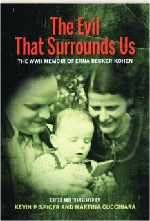 THE EVIL THAT SURROUNDS US: The WWII Memoir of Erna Becker-Kohen