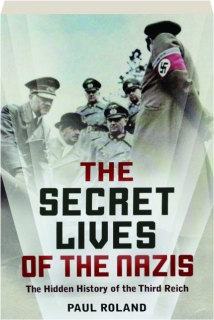 THE SECRET LIVES OF THE NAZIS: The Hidden History of the Third Reich
