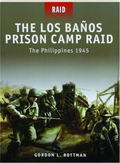 THE LOS BANOS PRISON CAMP RAID--THE PHILIPPINES 1945: Raid 14