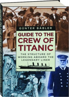 GUIDE TO THE CREW OF <I>TITANIC:</I> The Structure of Working Aboard the Legendary Liner
