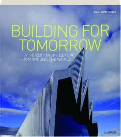 BUILDING FOR TOMORROW: Visionary Architecture from Around the World