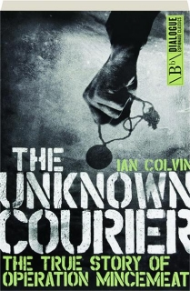 THE UNKNOWN COURIER: The True Story of Operation Mincemeat