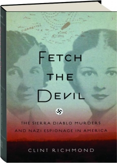FETCH THE DEVIL: The Sierra Diablo Murders and Nazi Espionage in America