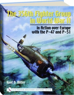 THE 356TH FIGHTER GROUP IN WORLD WAR II: In Action over Europe with the P-47 and P-51